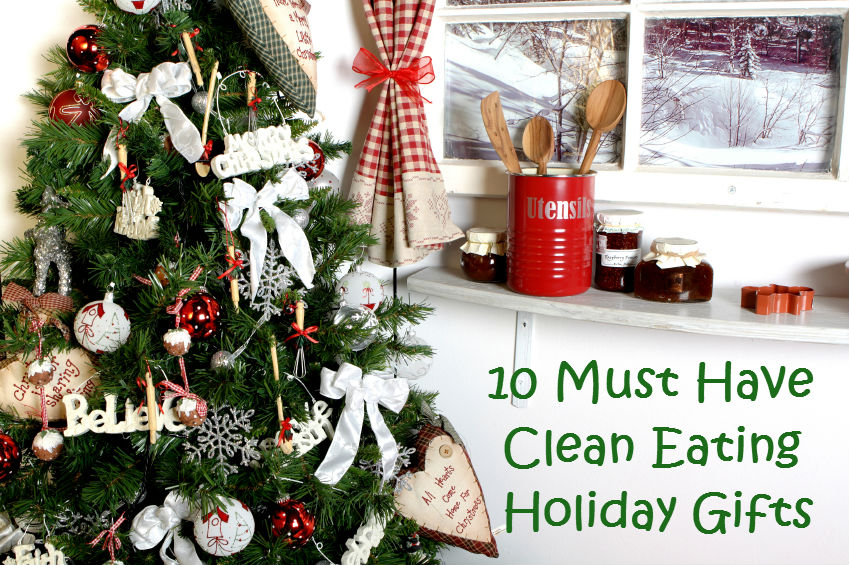 Clean eating holiday gift essentials my clean kitchen for Christmas gift ideas from the kitchen