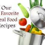 Our Favorite Real Food Recipes