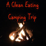 A Clean Eating Camping Trip