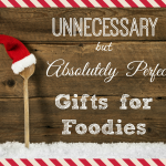 Completely Unnecessary but Absolutely Perfect Gifts for Foodies