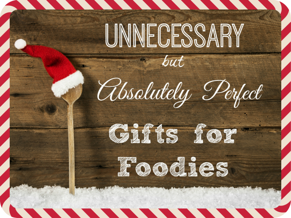 Unnecessary but Perfect Food GIfts