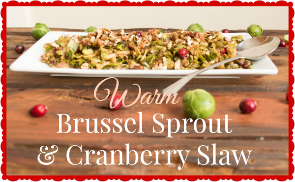 Warm Brussel Sprout and Cranberry Slaw and toasted pecans